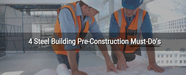 4 Steel Building Pre-Construction Must-Do's